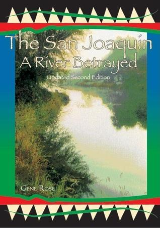 The San Joaquin: A River Betrayed Gene Rose