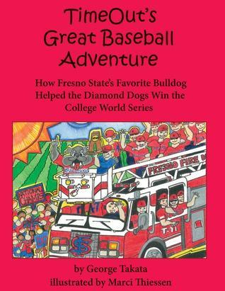 TimeOuts Great Baseball Adventure: How Fresno States Favorite Bulldog Helped the Diamond Dogs Win the College World Series George Takata