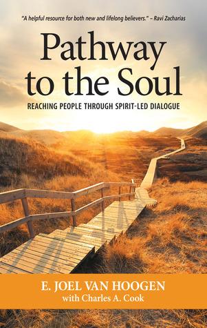 Pathway to the Soul: Reaching People through Spirit-Led Dialogue E. Joel Van Hoogen