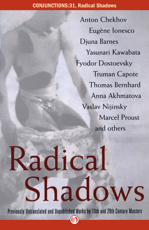 Conjunctions #31: Radical Shadows: Previously Untranslated and Unpublished Works Nineteenth- and Twentieth-Century Masters by Bradford Morrow