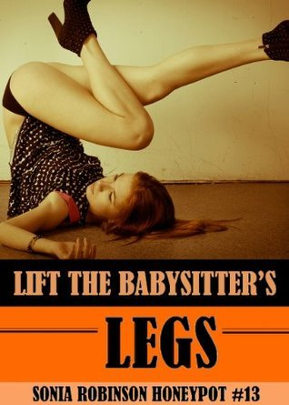 Lift The Nannys Legs (Naughty Nanny Erotica) (The Honeypot Series) Sonia Robinson