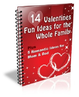 14 Fun VALENTINES DAY IDEAS for the Whole FAMILY - Plus 5 ROMANTIC IDEAS for Mom & Dad  by  eBook-Ventures