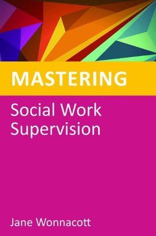 Mastering Social Work Supervision  by  Jane Wonnacott