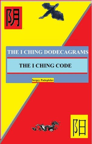 THE I CHING DODECAGRAMS. THE I CHING CODE  by  Sergey Podoplelov