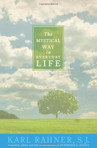 The Mystical Way in Everyday Life: Sermons, Prayers, and Essays  by  Karl Rahner