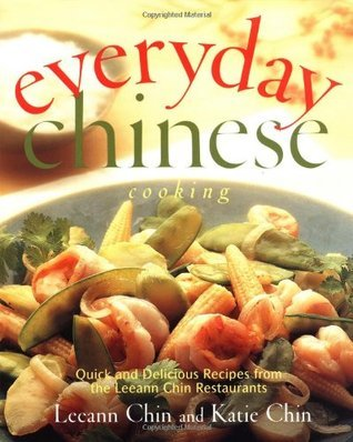 Everyday Chinese Cooking: Quick and Delicious Recipes from the Leeann Chin Restaurants  by  Leeann Chin