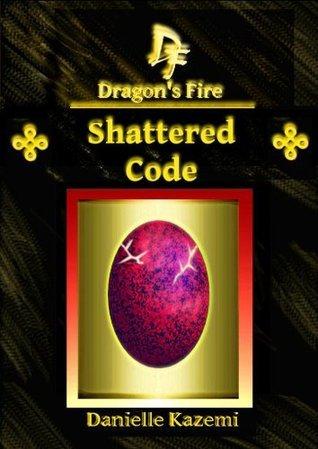 Shattered Code (#11) (Dragons Fire)  by  Danielle Kazemi