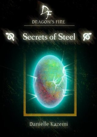 Secrets of Steel (#7) (Dragons Fire)  by  Danielle Kazemi