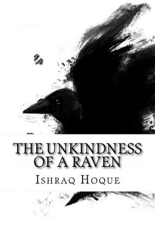 The Unkindness of a Raven  by  Ishraq Hoque