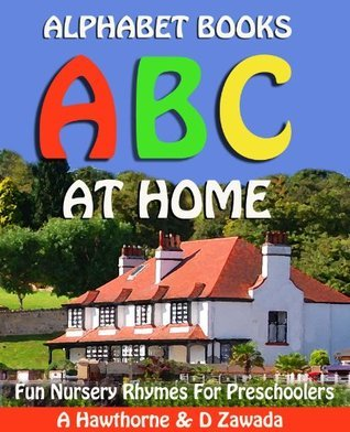 ABC Alphabet Book of Things At Home - Fun Nursery Rhymes With Alphabet Letters For Preschoolers. (Alphabet Books) Aldona Hawthorne