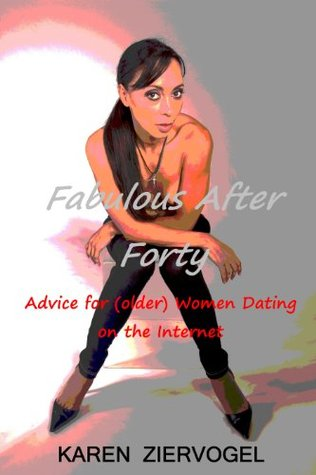 Fabulous After Forty - Dating Advice for (older) Women  by  Karen Ziervogel