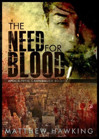 The Need For Blood (Apocalyptic Cannibalism Book 3)  by  Matthew Hawking
