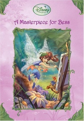 A Masterpiece for Bess (Tales of Pixie Hollow, #7)  by  Lara Bergen
