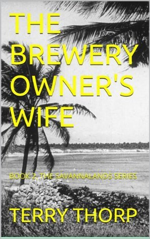 THE BREWERY OWNERS WIFE (THE SAVANNALANDS SERIES, BOOK 2) Terry Thorp