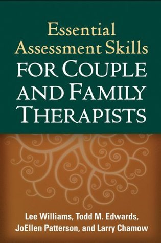 Essential Assessment Skills for Couple and Family Therapists (The Guilford Family Therapy Series)  by  Lee Williams