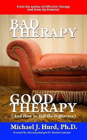 Bad Therapy, Good Therapy  by  Michael Hurd