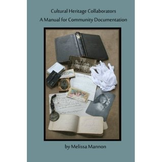 Cultural Heritage Collaborators: A Manual for Community Documentation Melissa Mannon