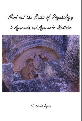 Mind and the Basis of Psychology In Ayurveda and Ayurvedic Medicine C. Scott Ryan