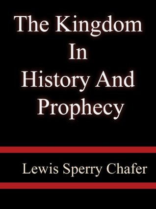 The Kingdom In History And Prophecy - Lewis Sperry Chafer  by  Lewis Sperry Chafer