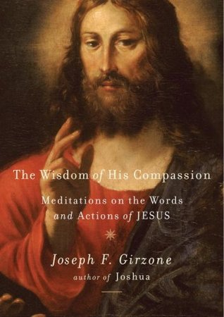The Wisdom of His Compassion: Meditations on the Words and Actions of Jesus Joseph F. Girzone