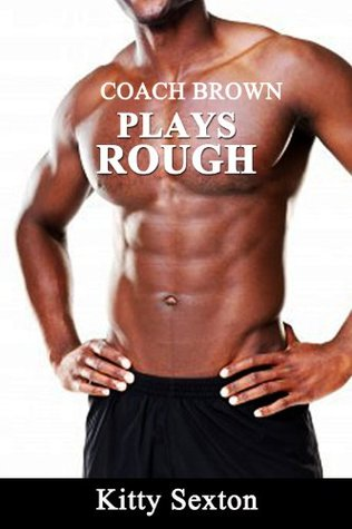 Coach Brown Plays Rough  by  Kitty Sexton