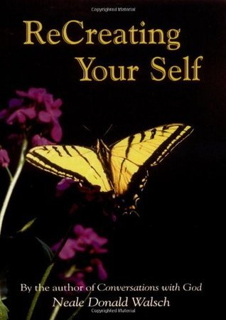 Re-Creating Yourself: Making the Changes that Set You Free  by  Neale Donald Walsch