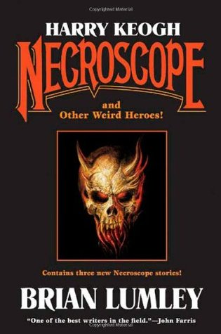 Harry Keogh: Necroscope and Other Weird Heroes! (Tom Doherty Associates Books)  by  Brian Lumley
