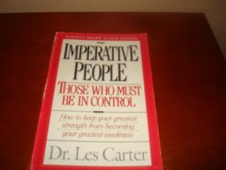 Imperative People: Those Who Must Be in Control (Minirth-Meier Clinic Series)  by  Les Carter