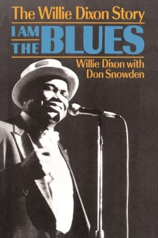 I Am the Blues: The Willie Dixon Story Willie Dixon