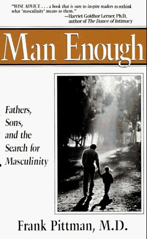 Man enough: fathers, sons and the search for masculinity  by  Frank Pittman