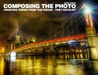 Composing The Photo: Creating Order From the Chaos  by  Trey Ratcliff