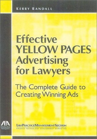 Effective Yellow Pages Advertising for Lawyers: The Complete Guide to Creating Winning Ads  by  Kerry Randall