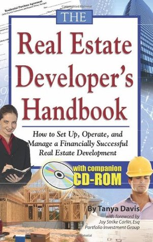 The Real Estate Developers Handbook: How to Set Up, Operate, and Manage a Financially Successful Real Estate Development With Companion CD-ROM Tanya Davis
