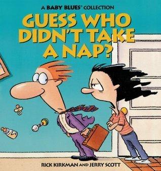 Baby Blues 03: Guess Who Didnt Take A Nap? Rick Kirkman