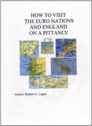 How To Visit The Euro-Nations and England On a Pittance  by  Robert Logan