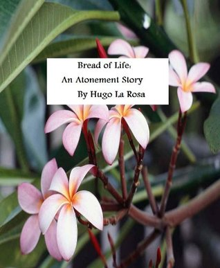 Bread of Life: An Atonement Story  by  Hugo La Rosa