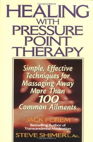 Healing with Pressure Point Therapy: Simple, Effective Techniques for Massaging Away More Than 100 Annoying Ailments  by  Jack Forem