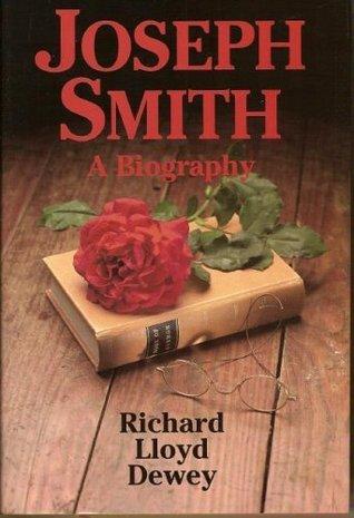 Joseph Smith: A Biography Richard Lloyd Dewey