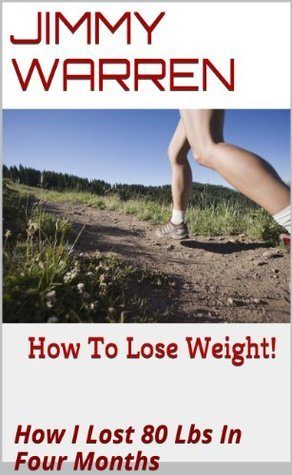How To Lose Weight ! - How I lost 80 Pounds In 4 Months Jimmy Warren