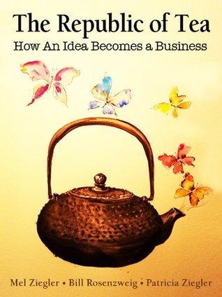 The Republic of Tea: How an Idea Becomes a Business Mel Ziegler