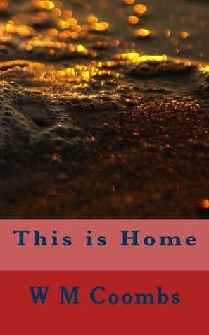 This is Home (Home #2) W.M. Coombs
