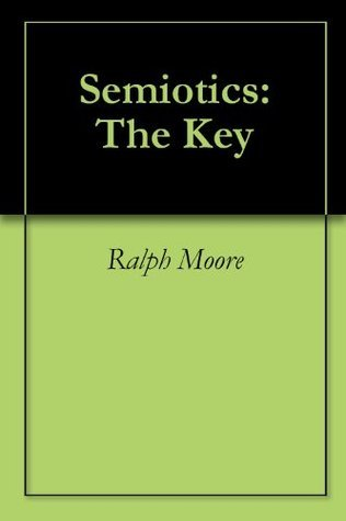 Semiotics: The Key Ralph Moore