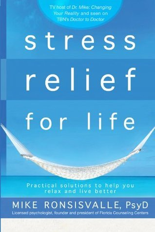 Stress Relief for Life: Practical Solutions to Help You Relax and Live Better  by  Mike Ronsisvalle