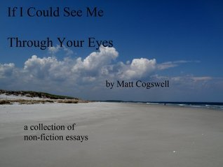 If I Could See Me Through Your Eyes  by  Matt Cogswell
