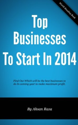 Top Businesses To Start In 2014  by  Ahsan Raza