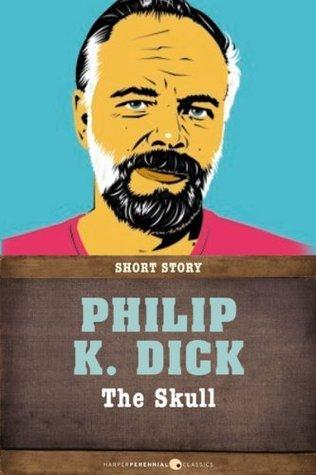 The Skull: Short Story  by  Philip K. Dick