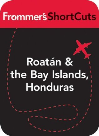 Roatan and the Bay Islands, Honduras: Frommers Shortcuts Frommers