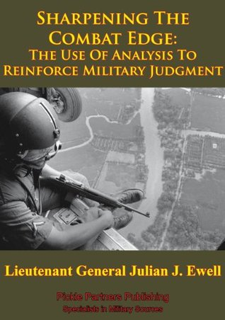 Vietnam Studies - Sharpening The Combat Edge: The Use Of Analysis To Reinforce Military Judgment [Illustrated Edition] Julian J. Ewell