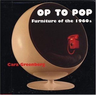 Op to Pop: Furniture of the 1960s Cara Greenberg