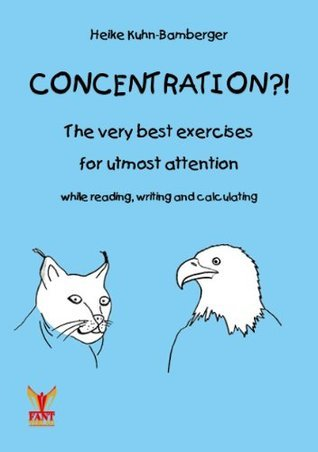Concentration?! The very best exercises for utmost attention while reading, writing and calculating  by  Heike Kuhn-Bamberger